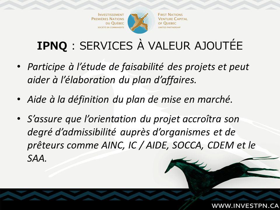 IPNQ : SERVICES À VALEUR AJOUTÉE Participe à létude de faisabilité des projets et peut aider à lélaboration du plan daffaires. Aide à la définition du