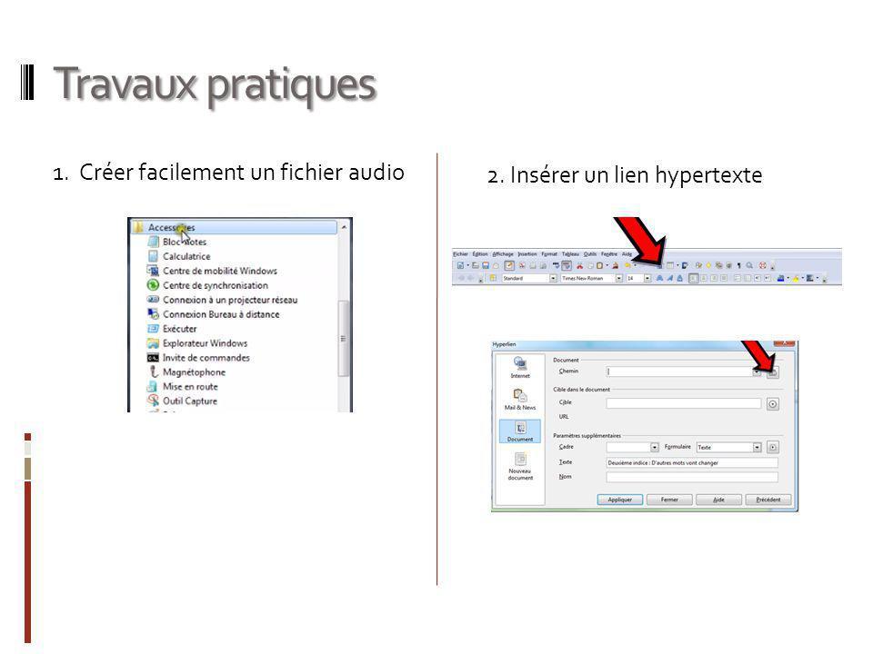 Travaux pratiques 1. Créer facilement un fichier audio 2. Insérer un lien hypertexte