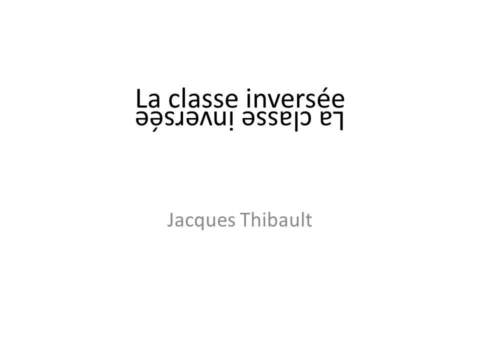 La classe inversée Jacques Thibault La classe inversée