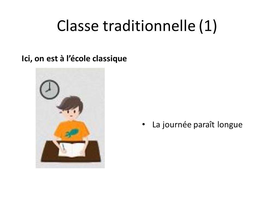 Classe traditionnelle (2) Ici, on est à lécole classique La journée paraît longue