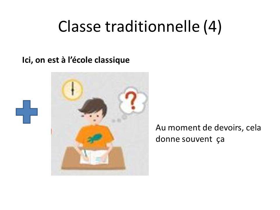Classe traditionnelle (4) Ici, on est à lécole classique Au moment de devoirs, cela donne souvent ça