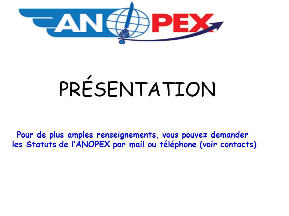 PRÉSENTATION Pour de plus amples renseignements, vous pouvez demander les Statuts de lANOPEX par mail ou téléphone (voir contacts)