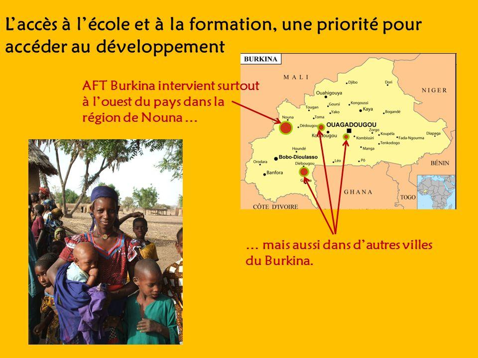 Laccès à lécole et à la formation, une priorité pour accéder au développement AFT Burkina intervient surtout à louest du pays dans la région de Nouna.