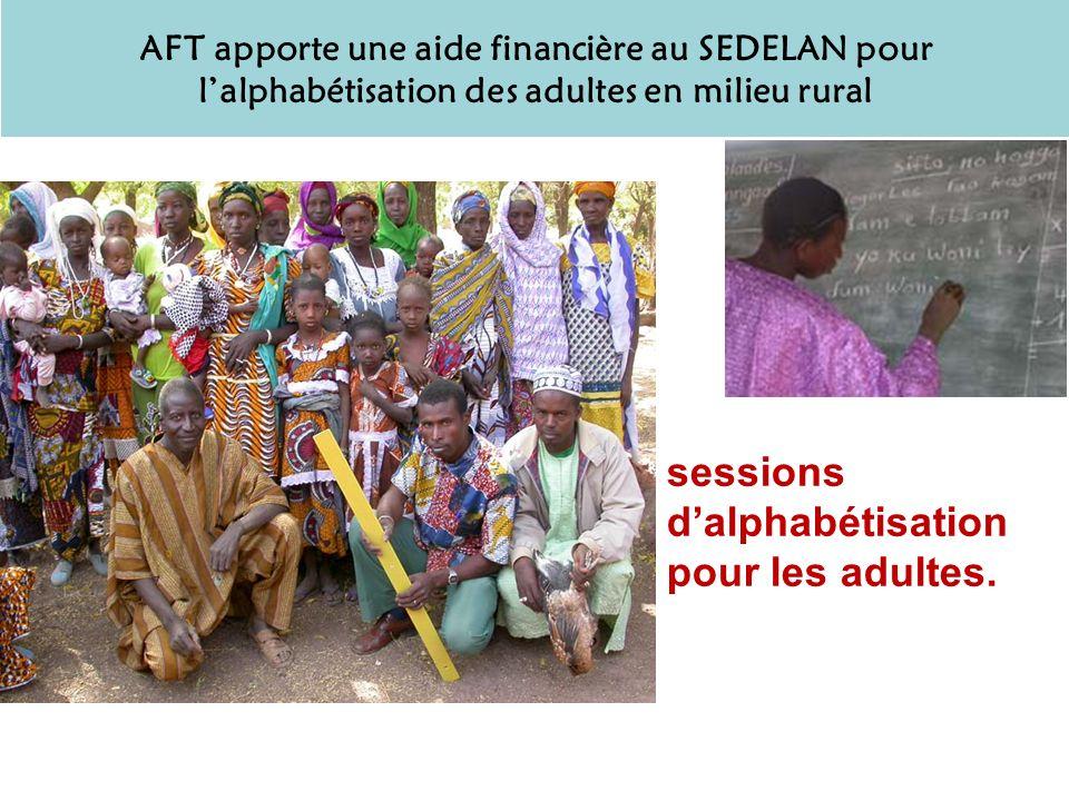 AFT apporte une aide financière au SEDELAN pour lalphabétisation des adultes en milieu rural sessions dalphabétisation pour les adultes.