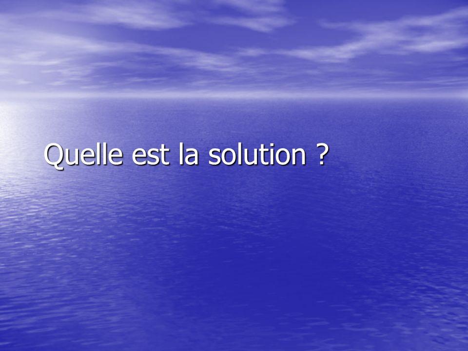 Quelle est la solution ?