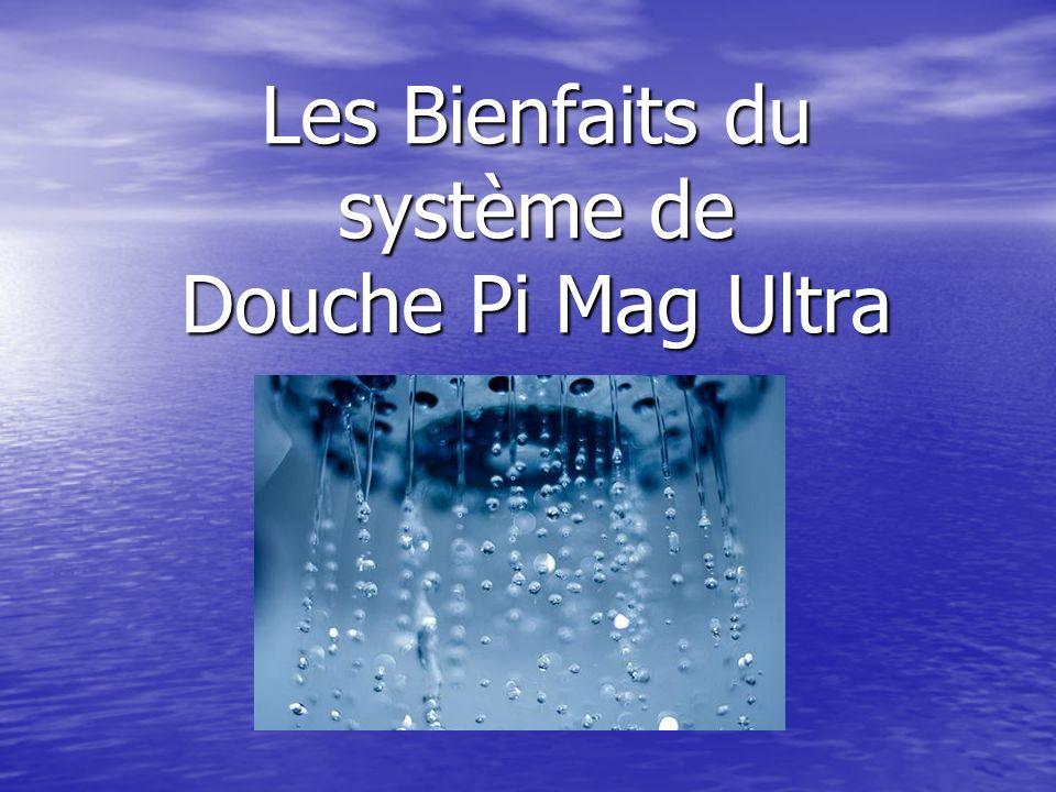 Les Bienfaits du système de Douche Pi Mag Ultra