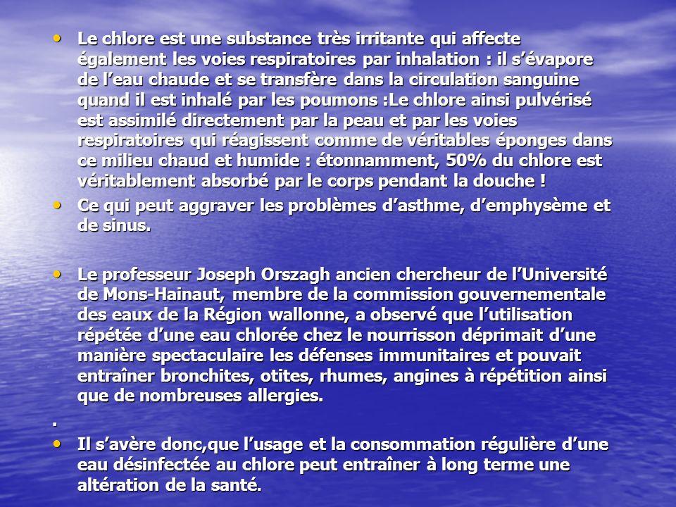Le chlore est une substance très irritante qui affecte également les voies respiratoires par inhalation : il sévapore de leau chaude et se transfère d