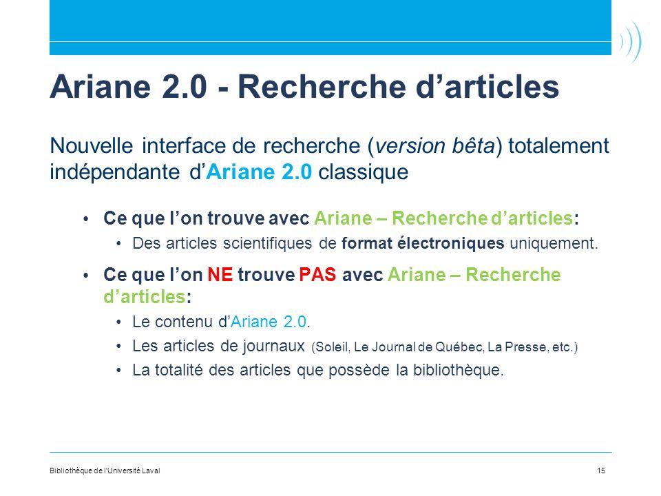 Ariane 2.0 - Recherche darticles Nouvelle interface de recherche (version bêta) totalement indépendante dAriane 2.0 classique Ce que lon trouve avec Ariane – Recherche darticles: Des articles scientifiques de format électroniques uniquement.