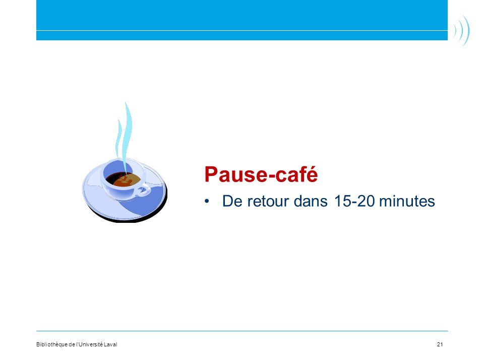 Pause-café De retour dans 15-20 minutes 21Bibliothèque de l'Université Laval