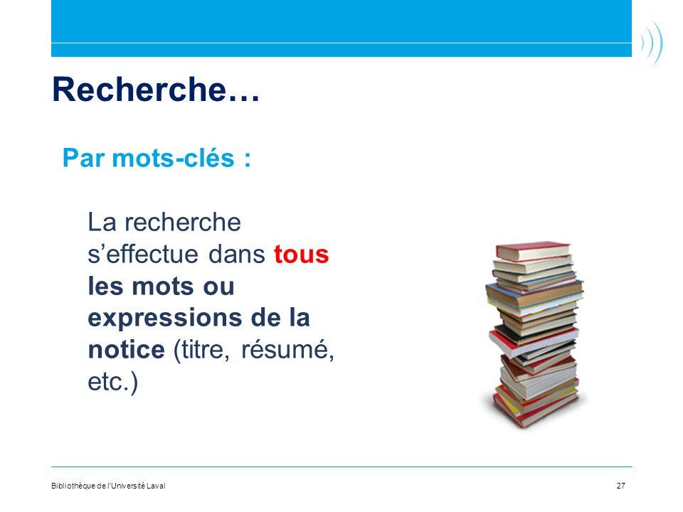 Recherche… Par mots-clés : La recherche seffectue dans tous les mots ou expressions de la notice (titre, résumé, etc.) Bibliothèque de l Université Laval27