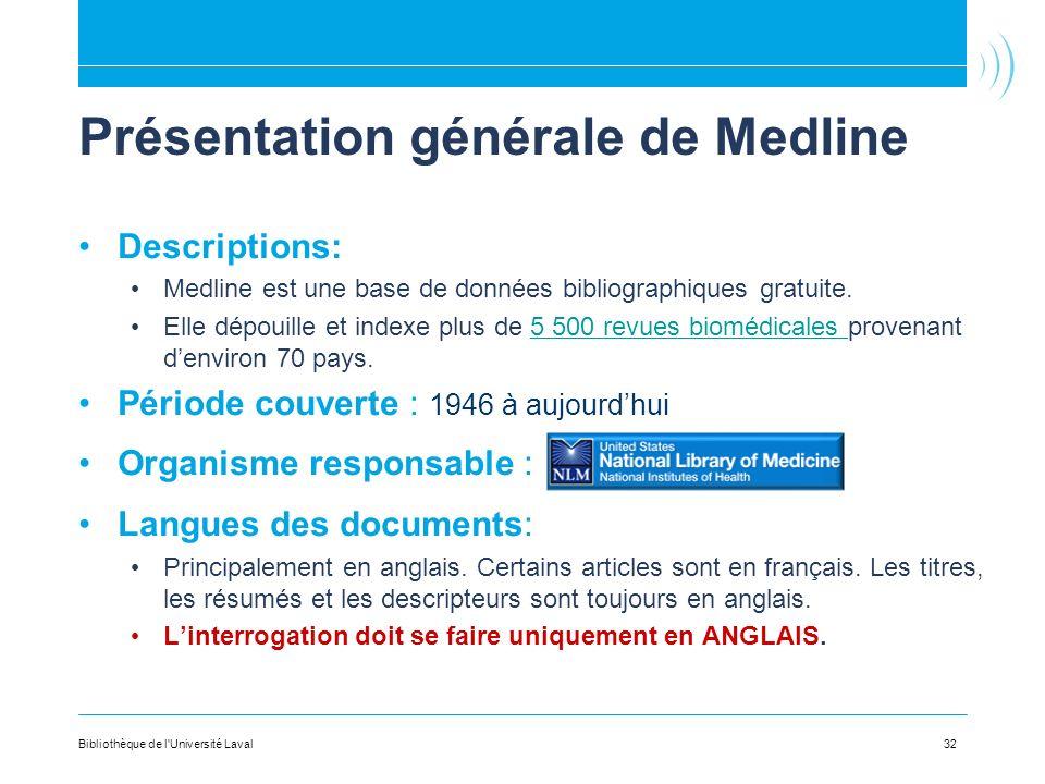 32 Présentation générale de Medline Descriptions: Medline est une base de données bibliographiques gratuite. Elle dépouille et indexe plus de 5 500 re