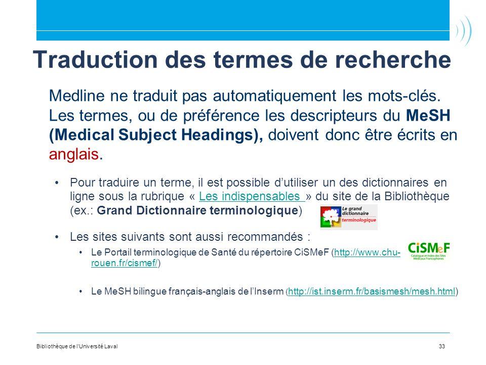 33 Traduction des termes de recherche Medline ne traduit pas automatiquement les mots-clés. Les termes, ou de préférence les descripteurs du MeSH (Med