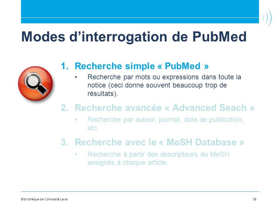 38 Modes dinterrogation de PubMed 1.Recherche simple « PubMed » Recherche par mots ou expressions dans toute la notice (ceci donne souvent beaucoup tr