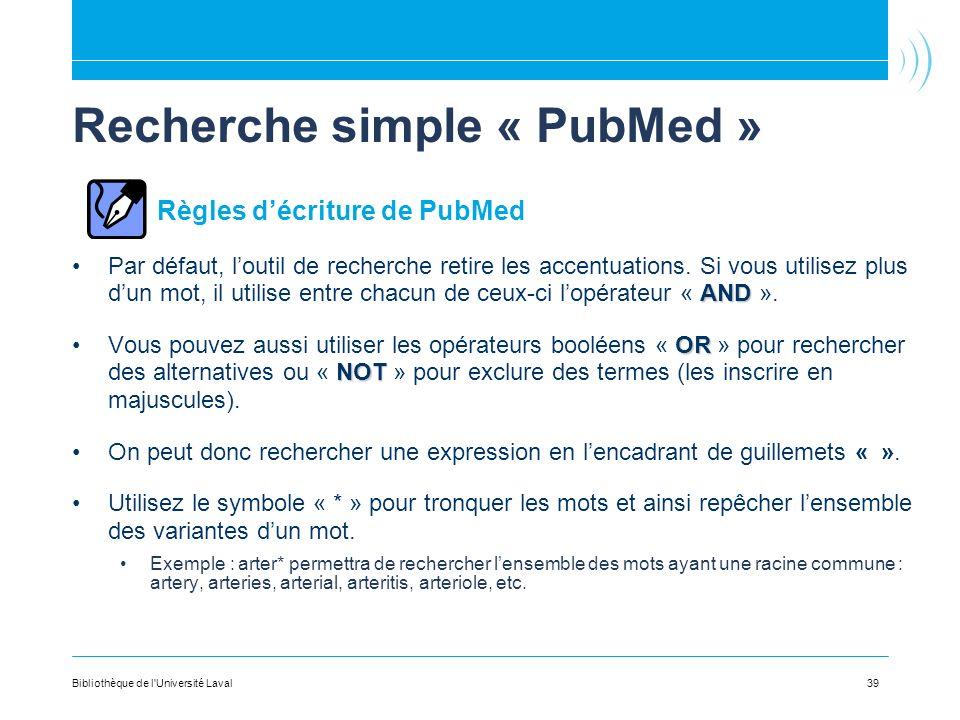 39 Recherche simple « PubMed » Règles décriture de PubMed ANDPar défaut, loutil de recherche retire les accentuations. Si vous utilisez plus dun mot,
