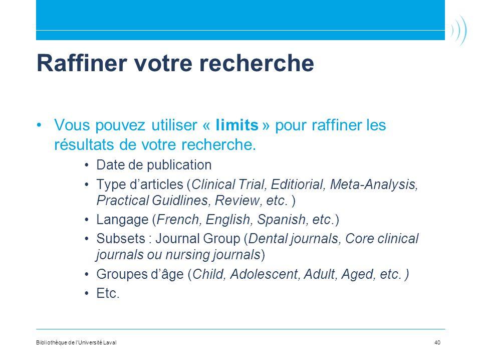Raffiner votre recherche Vous pouvez utiliser « limits » pour raffiner les résultats de votre recherche. Date de publication Type darticles (Clinical