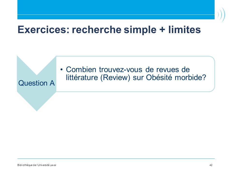 Exercices: recherche simple + limites Question A Combien trouvez-vous de revues de littérature (Review) sur Obésité morbide? 42Bibliothèque de l'Unive