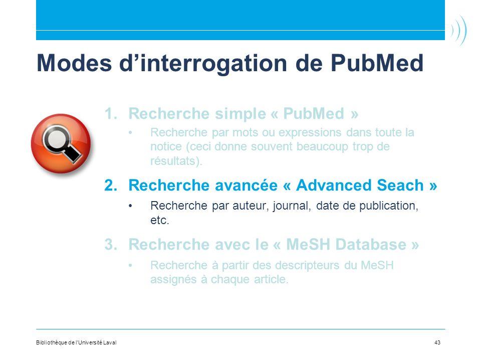 43 Modes dinterrogation de PubMed 1.Recherche simple « PubMed » Recherche par mots ou expressions dans toute la notice (ceci donne souvent beaucoup trop de résultats).
