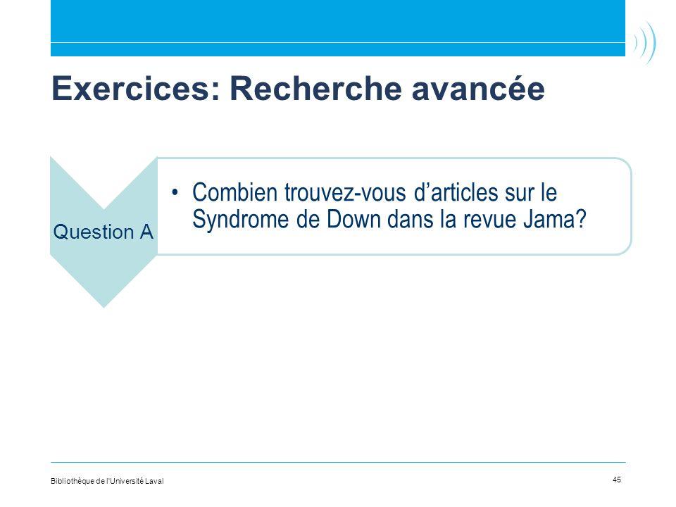 Exercices: Recherche avancée Question A Combien trouvez-vous darticles sur le Syndrome de Down dans la revue Jama? 45 Bibliothèque de l'Université Lav