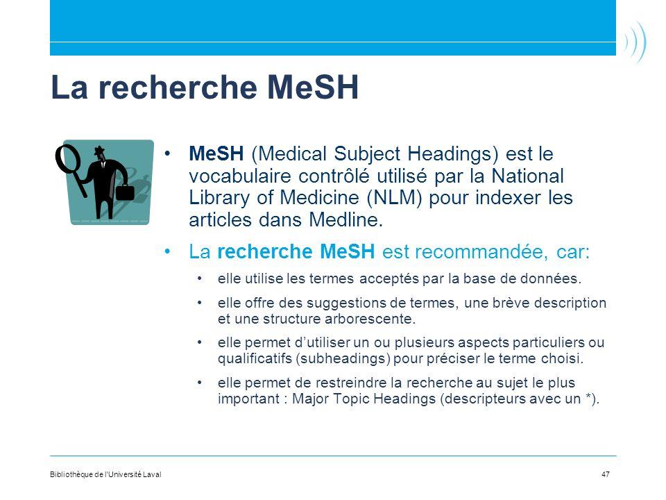 47 La recherche MeSH MeSH (Medical Subject Headings) est le vocabulaire contrôlé utilisé par la National Library of Medicine (NLM) pour indexer les articles dans Medline.