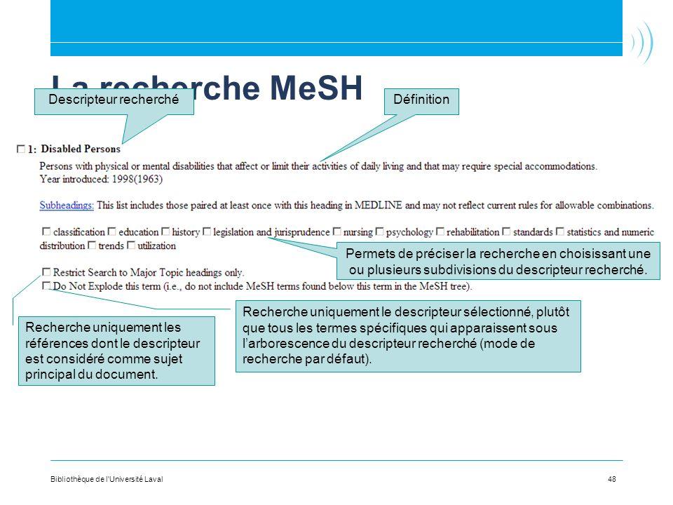 48 La recherche MeSH Descripteur recherchéDéfinition Permets de préciser la recherche en choisissant une ou plusieurs subdivisions du descripteur rech