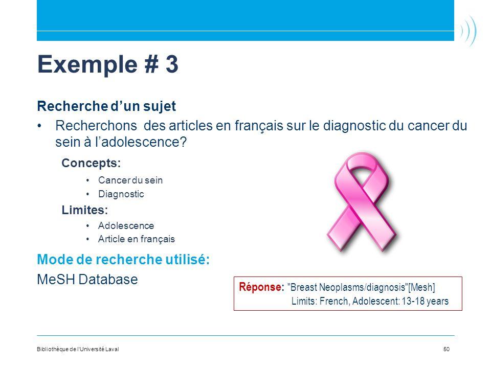 Exemple # 3 Recherche dun sujet Recherchons des articles en français sur le diagnostic du cancer du sein à ladolescence? Concepts: Cancer du sein Diag