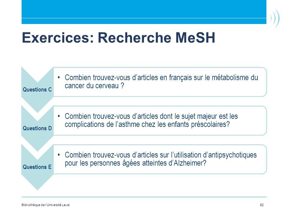 Exercices: Recherche MeSH Questions C Combien trouvez-vous darticles en français sur le métabolisme du cancer du cerveau ? Questions D Combien trouvez