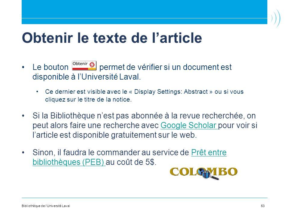 53 Obtenir le texte de larticle Le bouton permet de vérifier si un document est disponible à lUniversité Laval. Ce dernier est visible avec le « Displ