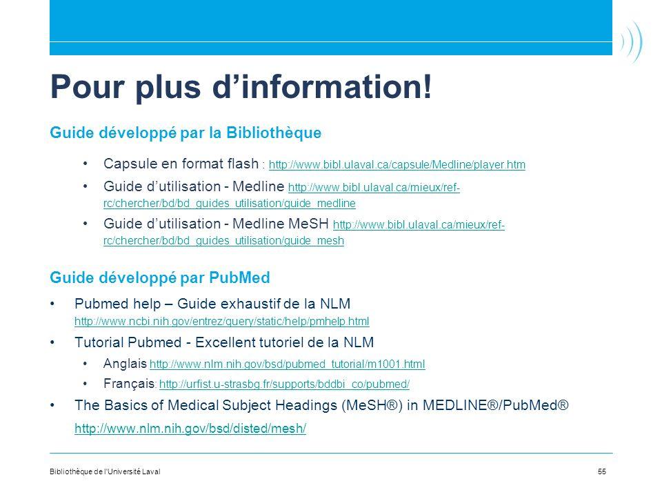 Pour plus dinformation! Guide développé par la Bibliothèque Capsule en format flash : http://www.bibl.ulaval.ca/capsule/Medline/player.htm http://www.