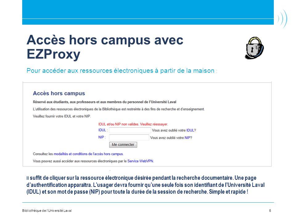 Accès hors campus avec EZProxy Pour accéder aux ressources électroniques à partir de la maison : Il suffit de cliquer sur la ressource électronique désirée pendant la recherche documentaire.