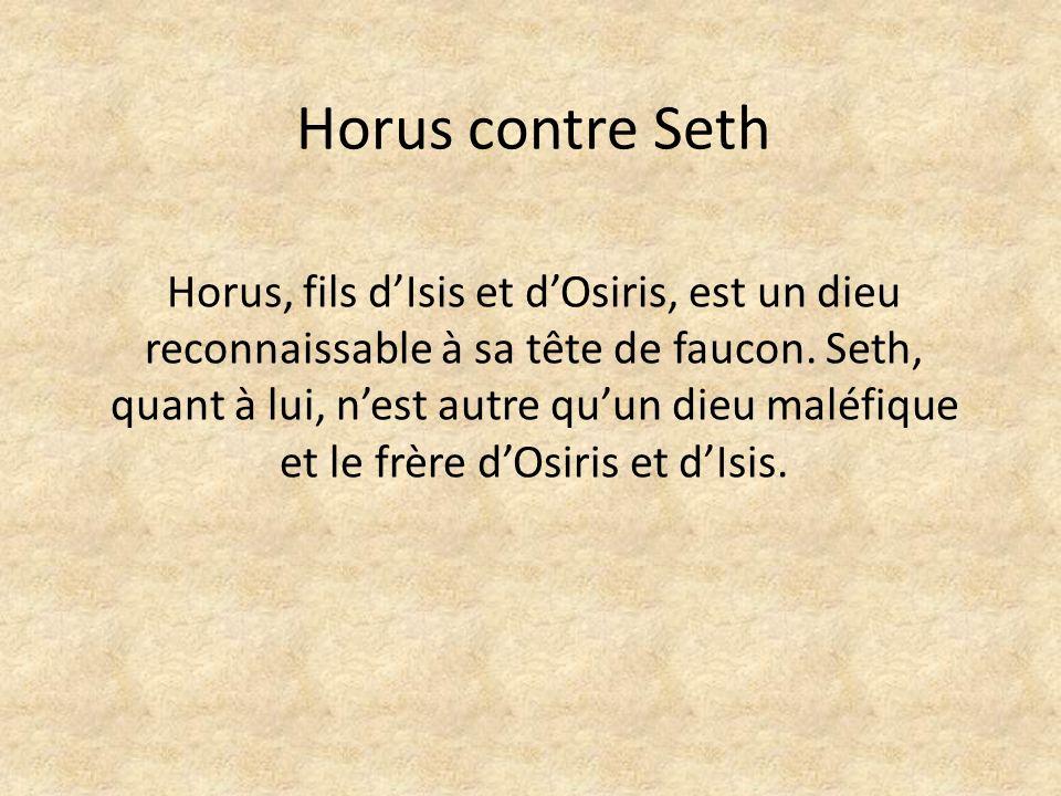 Horus contre Seth Horus, fils dIsis et dOsiris, est un dieu reconnaissable à sa tête de faucon.