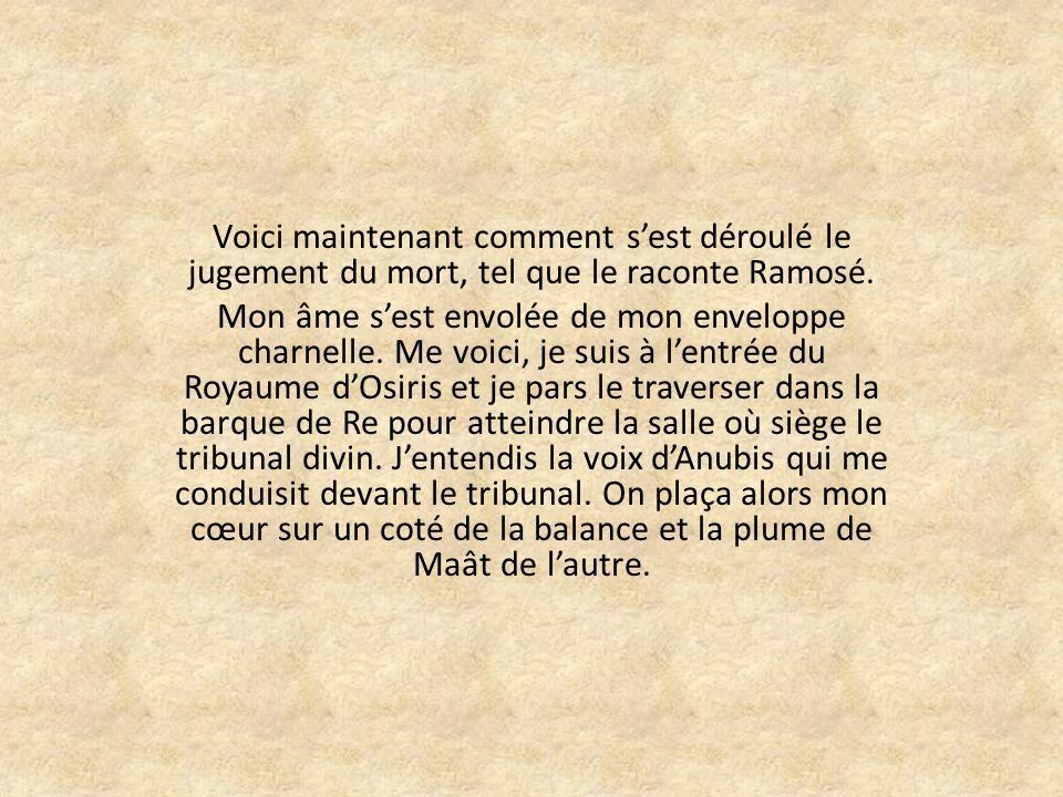 Voici maintenant comment sest déroulé le jugement du mort, tel que le raconte Ramosé.