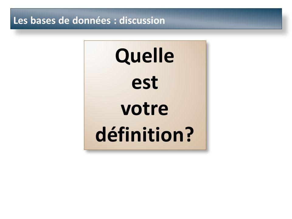 Les bases de données : discussion Quelle est votre définition Quelle est votre définition