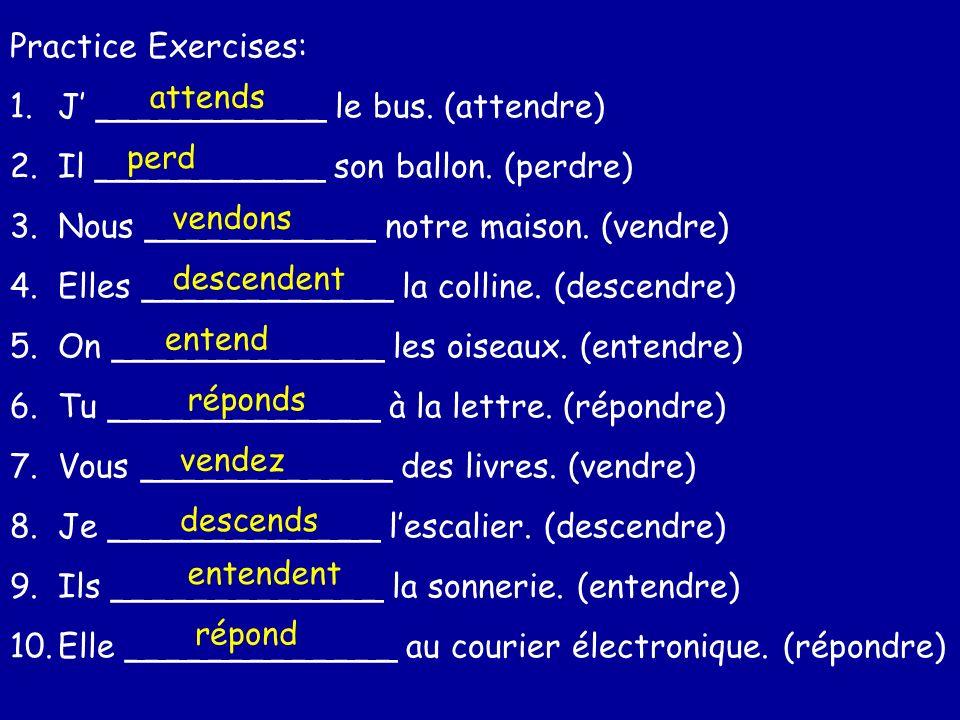 Practice Exercises: 1.J ___________ le bus.(attendre) 2.Il ___________ son ballon.