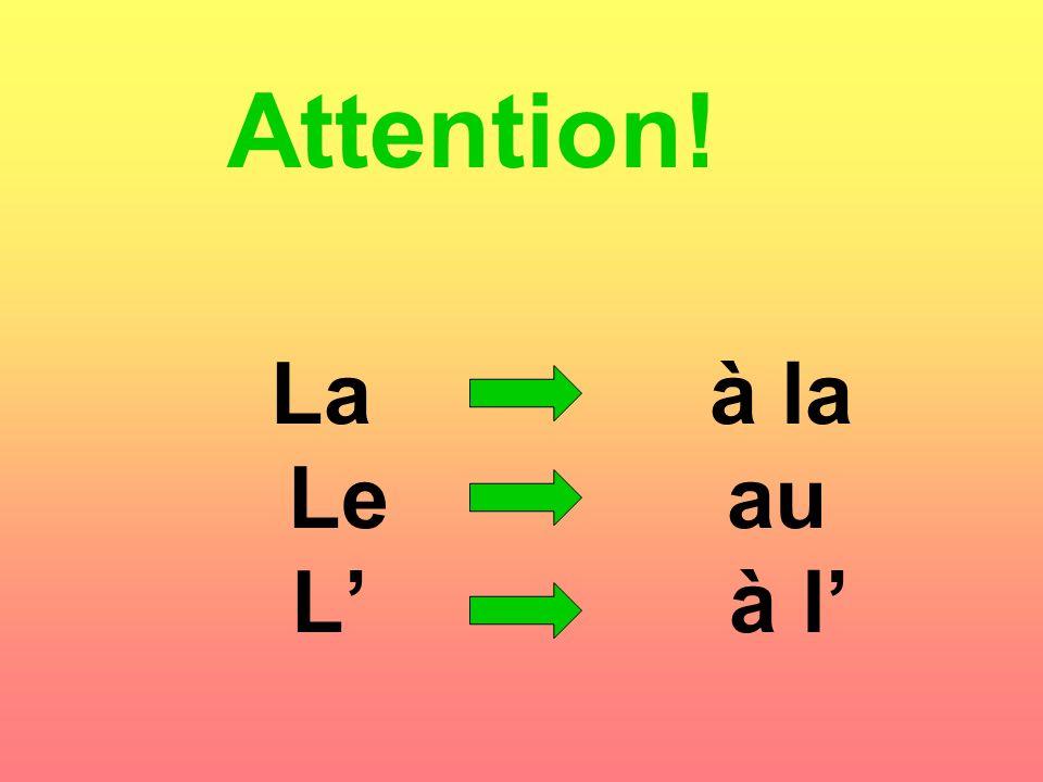 La à la Le au L à l Attention!