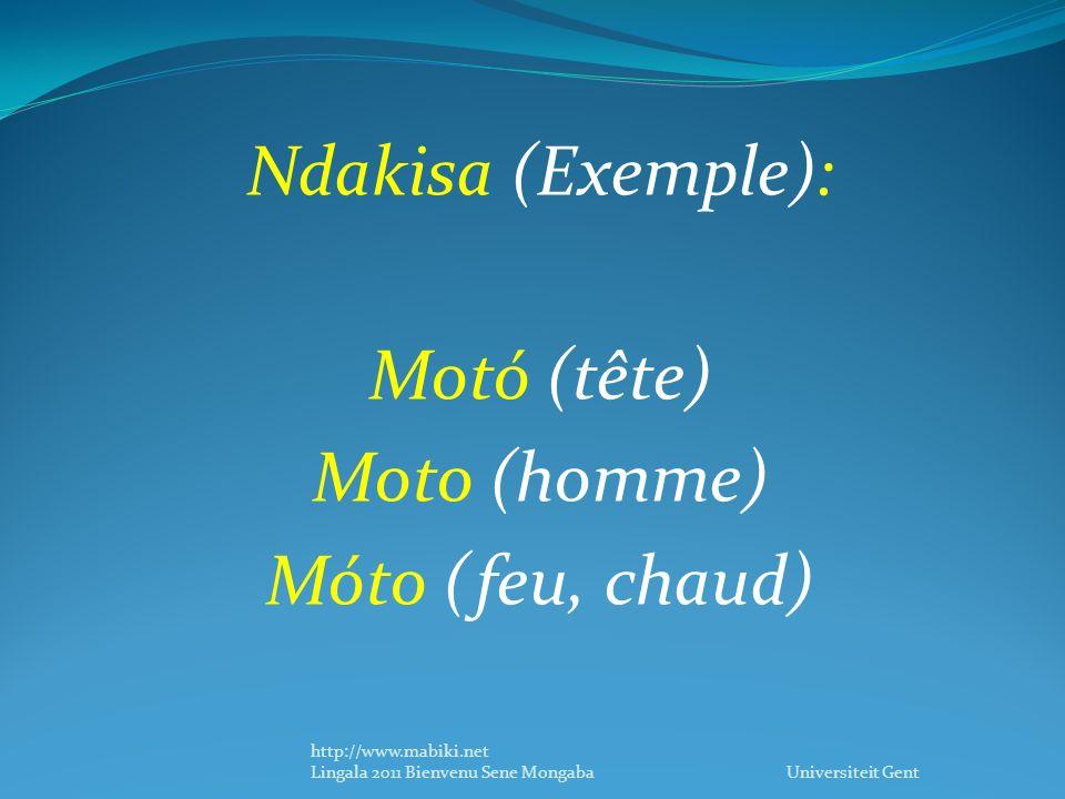 Ndakisa (Exemple): Motó (tête) Moto (homme) Móto (feu, chaud) http://www.mabiki.net Lingala 2011 Bienvenu Sene Mongaba Universiteit Gent