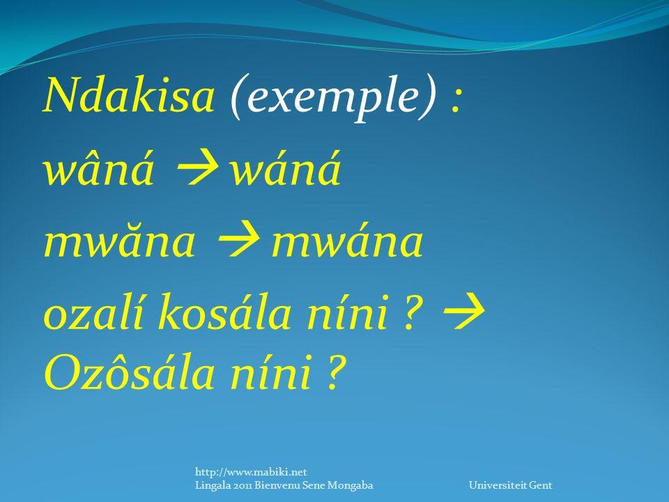 Ndakisa (exemple) : wâná wáná mw ă na mwána ozalí kosála níni .