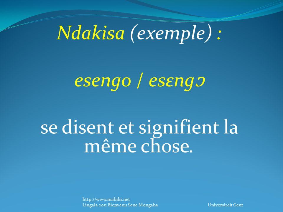 Ndakisa (exemple) : esengo / esεng se disent et signifient la même chose.