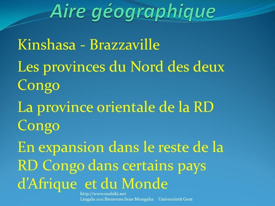 Kinshasa - Brazzaville Les provinces du Nord des deux Congo La province orientale de la RD Congo En expansion dans le reste de la RD Congo dans certains pays dAfrique et du Monde http://www.mabiki.net Lingala 2011 Bienvenu Sene Mongaba Universiteit Gent