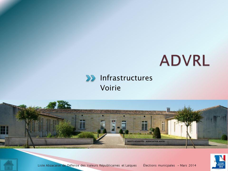 Infrastructures Voirie Élections municpales - Mars 2014 Liste Abzacaise de Défense des Valeurs Républicaines et Laïques