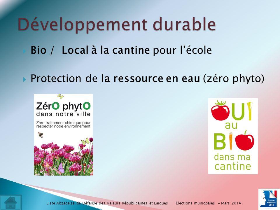 Bio / Local à la cantine pour lécole Protection de la ressource en eau (zéro phyto) Élections municpales - Mars 2014 Liste Abzacaise de Défense des Valeurs Républicaines et Laïques