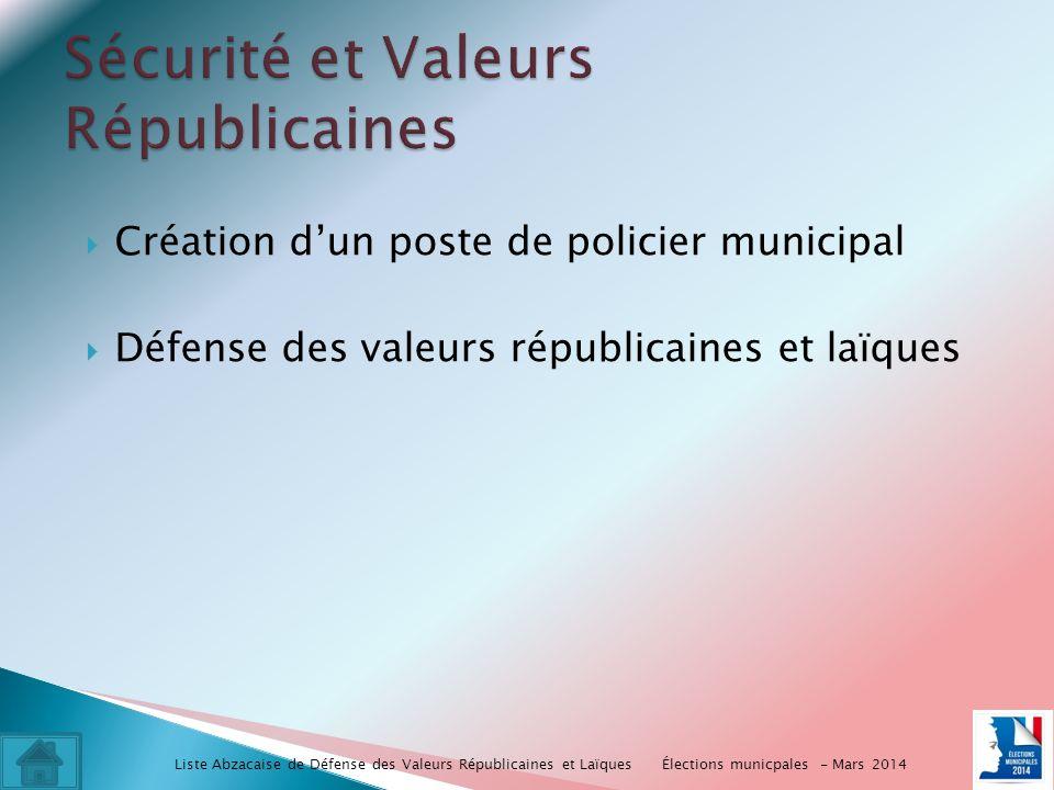 Création dun poste de policier municipal Défense des valeurs républicaines et laïques Élections municpales - Mars 2014 Liste Abzacaise de Défense des Valeurs Républicaines et Laïques