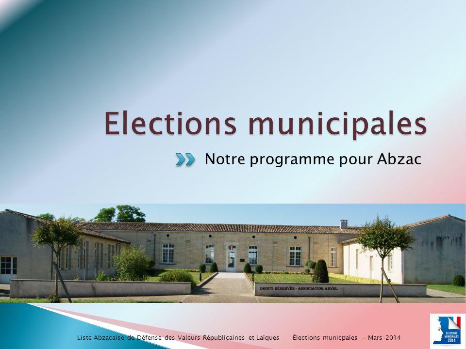 Notre programme pour Abzac Élections municpales - Mars 2014 Liste Abzacaise de Défense des Valeurs Républicaines et Laïques