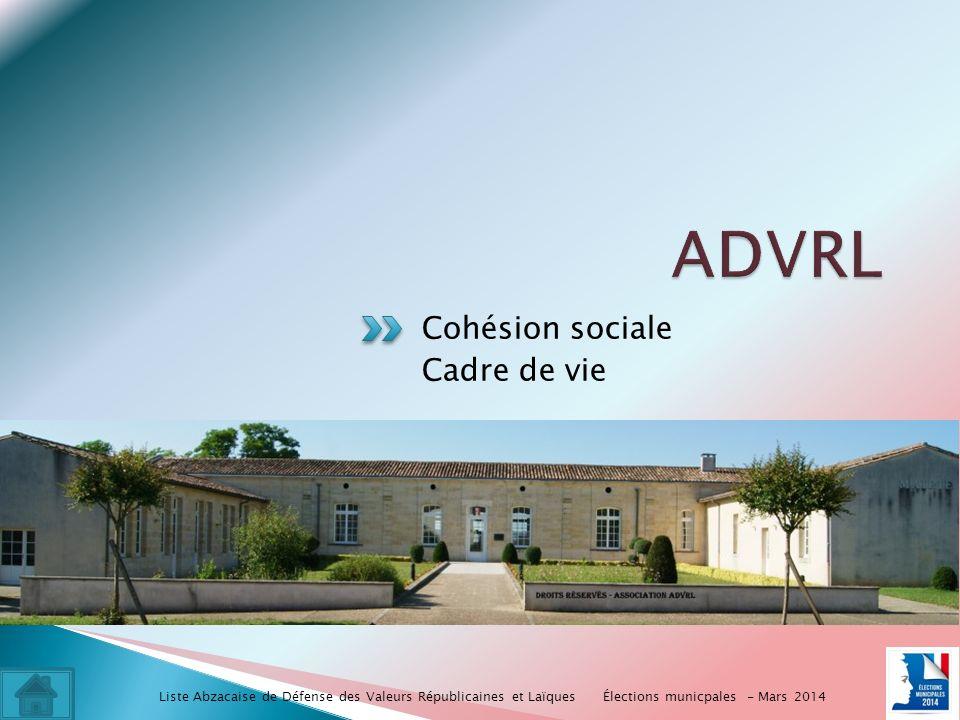Cohésion sociale Cadre de vie Élections municpales - Mars 2014 Liste Abzacaise de Défense des Valeurs Républicaines et Laïques