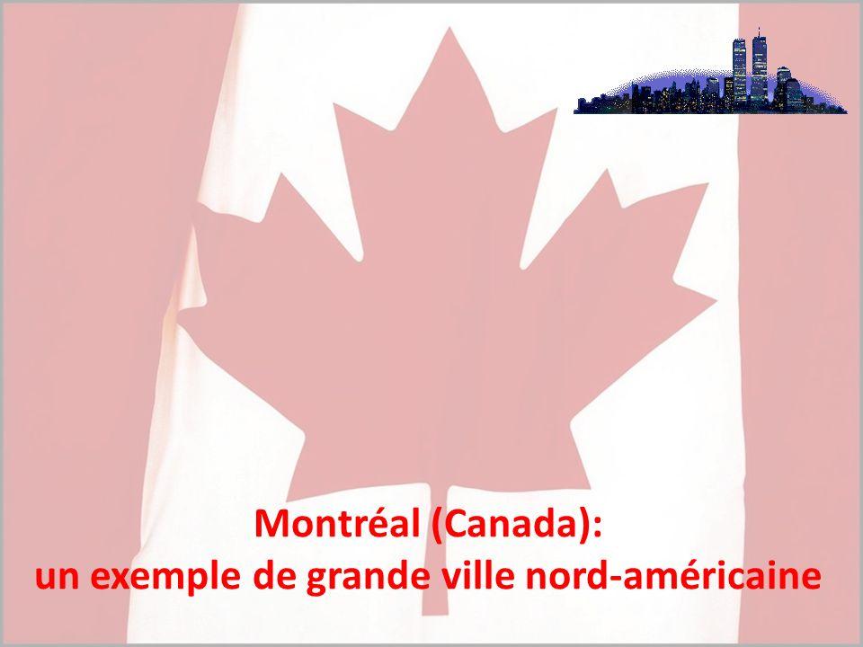 Montréal (Canada): un exemple de grande ville nord-américaine