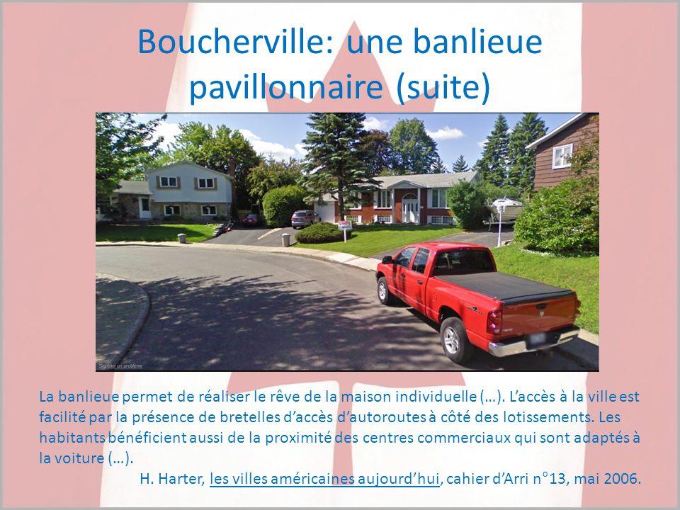 Boucherville: une banlieue pavillonnaire (suite) La banlieue permet de réaliser le rêve de la maison individuelle (…). Laccès à la ville est facilité