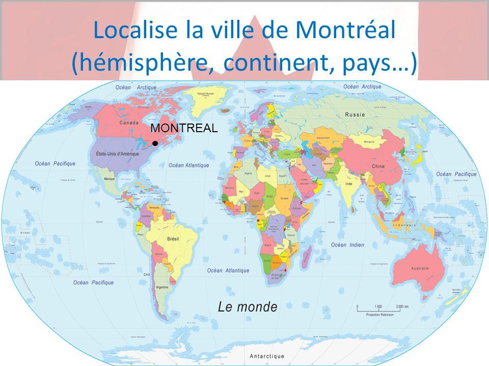 Localise la ville de Montréal (hémisphère, continent, pays…) MONTREAL