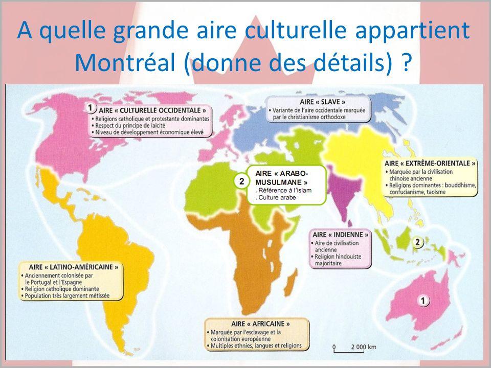 A quelle grande aire culturelle appartient Montréal (donne des détails) ?