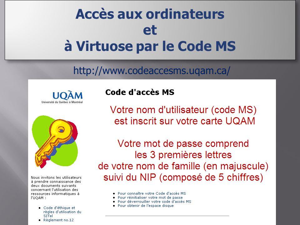 http://www.codeaccesms.uqam.ca/ Accès aux ordinateurs et à Virtuose par le Code MS