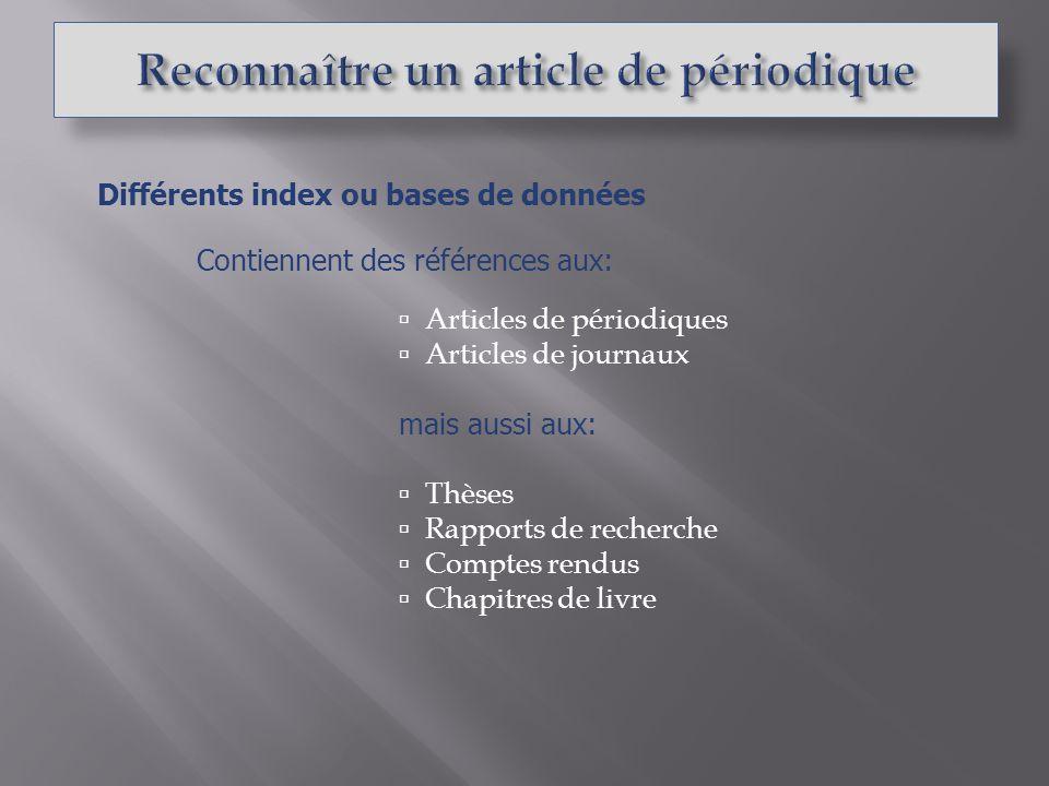 Articles de périodiques Articles de journaux mais aussi aux: Thèses Rapports de recherche Comptes rendus Chapitres de livre Contiennent des références aux: Différents index ou bases de données