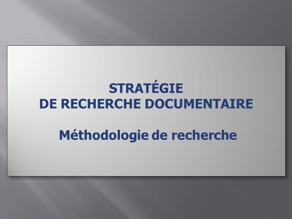STRATÉGIE DE RECHERCHE DOCUMENTAIRE Méthodologie de recherche STRATÉGIE DE RECHERCHE DOCUMENTAIRE Méthodologie de recherche